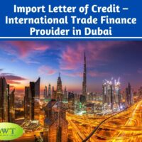 Import Letter of Credit – International Trade Finance Provider in Dubai